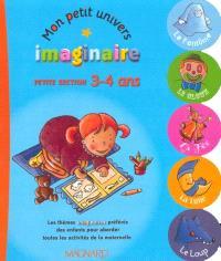 Mon petit univers imaginaire : petite section 3-4 ans : les thèmes imaginaires préférés des enfants pour aborder toutes les activités de la maternelle