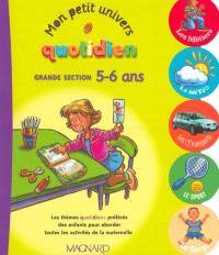 Mon petit univers quotidien : grande section, 5-6 ans