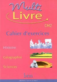 Multilivre histoire, géographie, sciences CM2 : cahier d'exercices