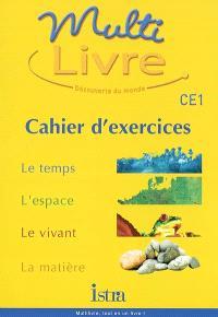 Multilivre, CE1 : le temps, l'espace, le vivant, la matière : cahier d'exercices