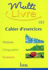 Multilivre, CE2 : histoire, géographie, sciences : cahier d'exercices