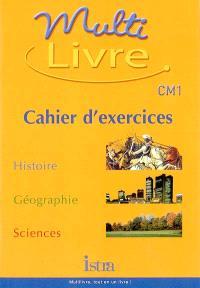 Multilivre, histoire, géographie, sciences, CM1 : cahier d'exercices