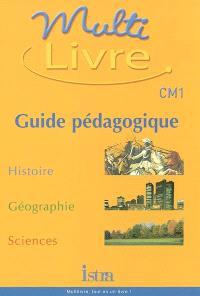 Multilivre, histoire, géographie, sciences, CM1 : guide pédagogique