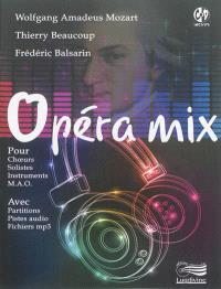 Opéra mix : pour choeurs, solistes, instruments, MAO : avec partitions, pistes audio, fichiers MP3