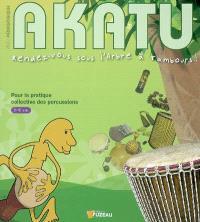 Pack pédagogique Akatu : rendez-vous sous l'arbre à tambours ! : pour la pratique collective des percussions
