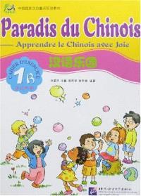 Paradis du chinois, apprendre le chinois avec joie 1B : cahier d'exercices