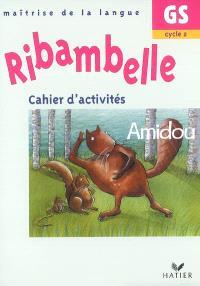 Ribambelle, maîtrise de la langue GS, cycle 2 : cahier d'activités, Amidou