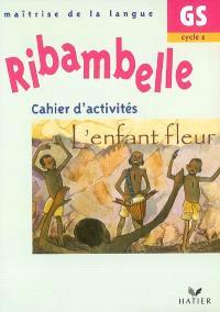 Ribambelle, maîtrise de la langue GS, cycle 2 : cahier d'activités, L'enfant fleur