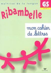 Ribambelle, maîtrise de la langue GS, cycle 2 : mon cahier de lettres