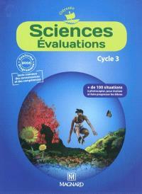 Sciences évaluations, cycle 3 : plus de 100 situations pour évaluer et faire progresser les élèves