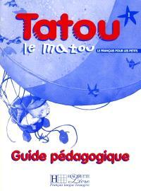 Tatou le matou niveau 1 : méthode pour l'enseignement du français langue étrangère aux jeunes enfants, guide pédagogique