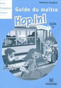 Hop in ! cycle 3, niveau 2 : guide du maître : méthode d'anglais
