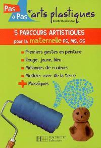 5 parcours artistiques pour la maternelle PS, MS, GS : premiers gestes en peinture, rouge, jaune, bleu, mélanges de couleurs, modeler avec de la terre, mosaïques