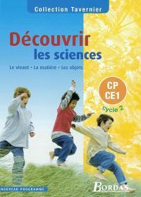 Découvrir les sciences, CP-CE1, cycle 2 : le vivant, la matière, les objets