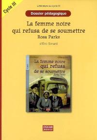 La femme noire qui refusa de se soumettre : Rosa Parks, d'Eric Simard : dossier pédagogique, cycle III