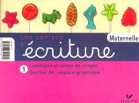 Les cahiers d'écriture maternelle. Volume 1, Latéralité et tenue du crayon, gestion de l'espace graphique