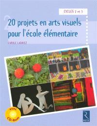 20 projets en arts visuels pour l'école élémentaire : cycle 2 et 3