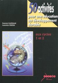 50 activités pour une éducation au développement durable : aux cycles 1 et 2