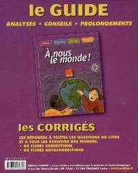 A nous le monde ! CM2, cycle 3, 3ème année : le guide, analyses, conseils, prolongements : les corrigés