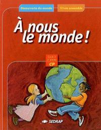 A nous le monde ! CP cycle 2, 2e année, : découverte du monde, vivre ensemble