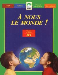 A nous le monde ! cycle 2 3e année CE1 : temps, espace, matière et vivant, vie civique