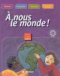 A nous le monde ! Cycle 3, 3e année CM2