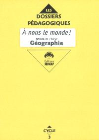 A nous le monde ! Géographie cycle 3 CE2 : fichier de l'élève