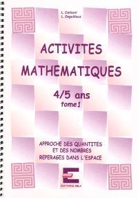 Activités mathématiques, 4-5 ans. Volume 1, Approche des quantités et des nombres, repérages dans l'espace