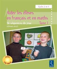 Aider les élèves en français et en maths, cycles 2 et 3 : 36 séquences de jeux. Volume 1