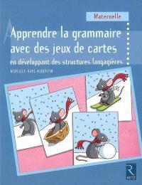 Apprendre la grammaire avec des jeux de cartes, en développant des structures langagières : maternelle