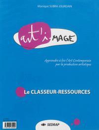 Art'image : apprendre à lire l'art contemporain par la production artistique : le classeur-ressources