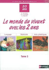 Avec les 2 ans. Volume 3, Le monde du vivant avec les 2 ans : langage, motricité, arts plastiques