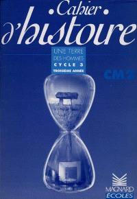 Cahier d'histoire CM2 : cycle 3 troisième année