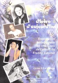 D'Isère et d'aujourd'hui : exploitation pédagogique des chansons de l'album de Freddy Zucchet : cycles 2, 3 et collège