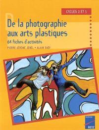 De la photographie aux arts plastiques, 64 fiches d'activités : cycles 2 et 3
