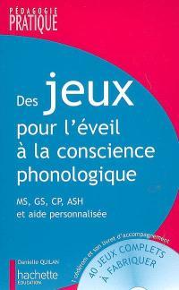 Des jeux pour l'éveil à la conscience phonologique : des jeux pour développer la conscience lexicale, la conscience syllabique et la conscience phonémique : MS, GS, ASH et aide personnalisée