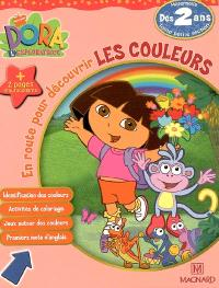 Dora l'exploratrice. Volume 2006, En route pour découvrir les couleurs, toute petite section de maternelle, dès 2 ans