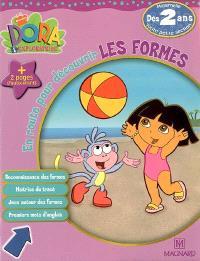 Dora l'exploratrice. Volume 2006, En route pour découvrir les formes, toute petite section de maternelle, dès 2 ans