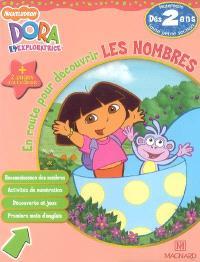 Dora l'exploratrice, En route pour découvrir les nombres, maternelle, tout petite section, dès 2 ans : reconnaissance des nombres, activités de numérotation, découverte et jeux, premiers mots d'anglais