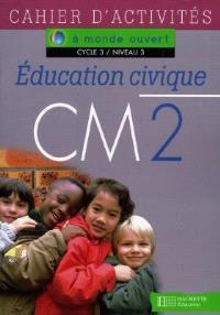 Education civique, CM2, cycle 3 niveau 3 : cahier d'activités