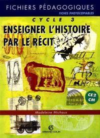Enseigner l'histoire par le récit, cycle 3 CE2-CM