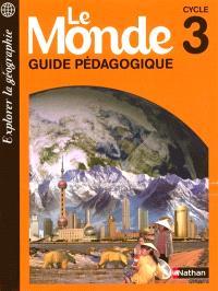 Explorer la géographie, le monde : cycle 3 : fascicule pour le maître
