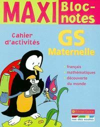 Français, mathématiques, découverte du monde, GS maternelle : cahier d'activités