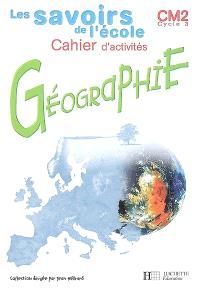 Géographie, cycle 3, CM2 : cahier d'activités