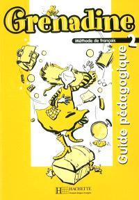 Grenadine, méthode de français pour les enfants 2 : guide pédagogique