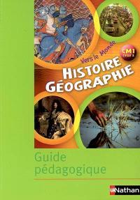 Histoire géographie : guide pédagogique : cycle 3, CM1