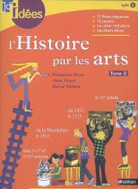 L'histoire par les arts. Volume 2, Des Temps modernes à la fin du XXe siècle