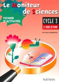 Le moniteur de sciences, cycle 3 : fichier d'activités élève