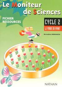Le moniteur des sciences, cycle 2 : le monde du vivant : fichier de ressources