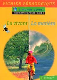 Le vivant, la matière : découverte du monde cycle 2 : fichier pédagogique
